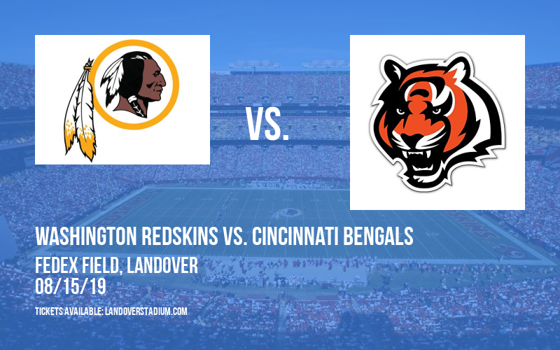 NFL Preseason: Washington Redskins vs. Cincinnati Bengals at FedEx Field